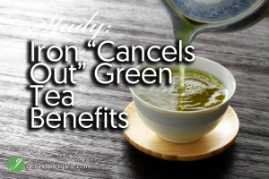 "Iron ""Cancels Out"" Green Tea Benefits"