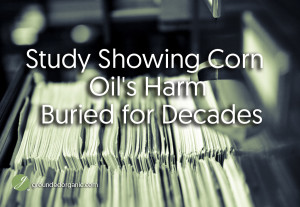 Study Showing Corn Oil's Harm Buried for Decades