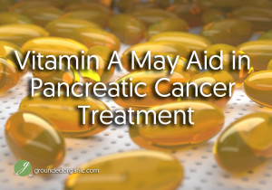 Vitamin A May Aid in Pancreatic Cancer Treatment