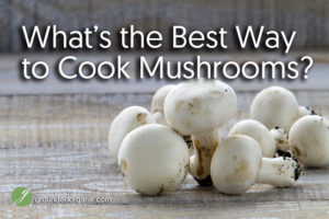 What's the Best Way to Cook Mushrooms?